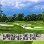 A look at Glen Oaks Club, host of the Northern Trust Open