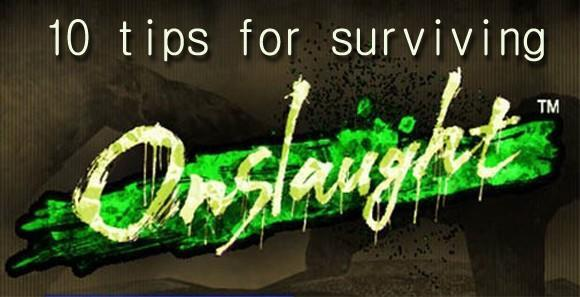 Ten tips for surviving Onslaught