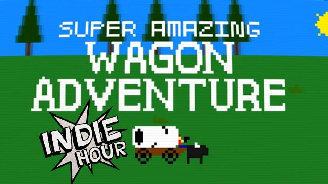 Indie Hour - Let's Play... Super Amazing Wagon Adventure