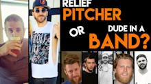 We asked the people: Is that an MLB relief pitcher or a dude in a band?