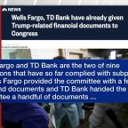 Wells Fargo, TD Bank have already given Trump-related financial documents to Congress