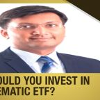 Should you invest in Thematic ETFs? | The Money Show