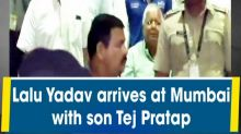Lalu Yadav arrives at Mumbai with son Tej Pratap