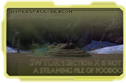 Hyperspace Beacon: SWTOR's Section X is not a steaming pile of poodoo