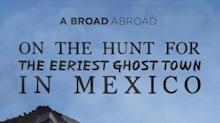 On Hunt for the Eeriest Ghost Town in Mexico