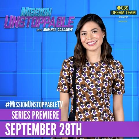 """CBS Saturday Morning Debuts """"Mission Unstoppable,"""" a New Weekly Series Executive Produced by Actor/Advocate Geena Davis and Actor Miranda Cosgrove Who Also Serves as Host"""