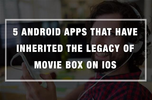 5 Android Apps that Have Inherited the Legacy of Movie Box on iOS