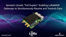 Semtech Unveils LoRa® Corecell Reference Design for Full Duplex Gateway Applications Enabling LoRaWAN® Gateways to Receive and Transmit Data Simultaneously