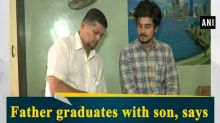 Father graduates with son, says 'there is no age to study'