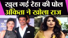 Ankita Lokhande Reveals Rhea Chakraborty Used to Torture Sushant Singh Rajput
