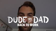 """Dude to Dad Episode Five: """"Back To Work"""""""
