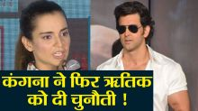Kangana Ranaut challenges Hrithik Roshan once again