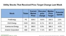 Which Utility Stocks Received a Higher Target Price Last Week?