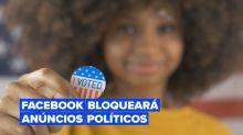 Facebook vai bloquear anúncios políticos uma semana antes das eleições dos EUA