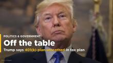 Trump says popular retirement program will be unscathed in tax plan