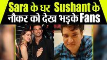 Sushant's fans angry over Sara For Hiring Sushant's servant Keshav
