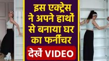 Bollywood actress made home furniture with her own hands, shared VIDEO and said- can you bet