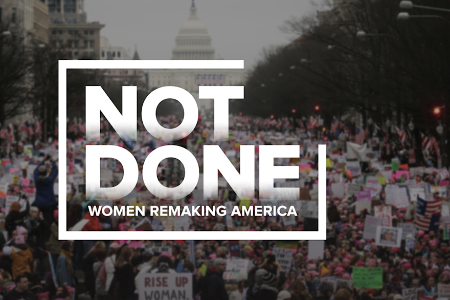 Watch 'NOT DONE: Women Remaking America'