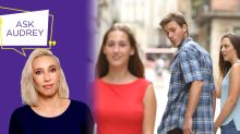 Ask Audrey: 'My friends think my boyfriend is a self-absorbed womanizer'