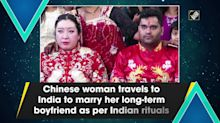 Chinese woman travels to India to marry her long-term boyfriend as per Indian rituals