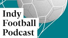 Indy Football Podcast: England's disappointment, Project Big Picture doomed and Premier League preview