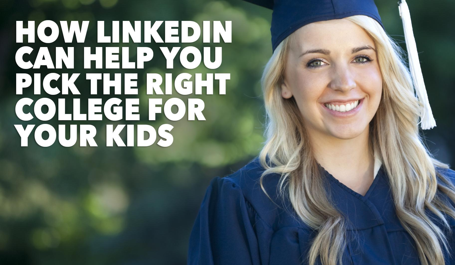 this is how linkedin can help you pick the right college for your kids