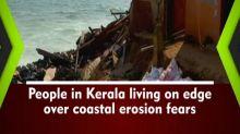 People in Kerala living on edge over coastal erosion fears