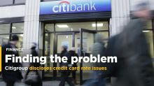 Citigroup discloses credit card rate issues