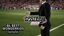 FourFourTwos 84 Best Football Manager 2017 wonderkids... by budget: for unlimited spending
