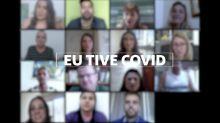'Eu Tive Covid': infectados contam detalhes dos sintomas e angústia do diagnóstico