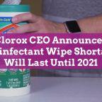 Clorox CEO Announces Disinfectant Wipe Shortage Will Last Until 2021