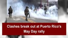 Clashes break out at Puerto Rico's May Day rally