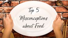 Top 5 Food Misconceptions