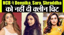 No Clean Chit To Deepika, Sara Ali Khan And Shraddha Says NCB