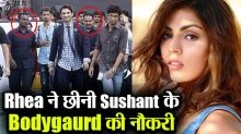 Sushant Singh Rajput's Bodyguard thrown out from job by Rhea Chakraborty