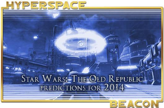 Hyperspace Beacon: Star Wars: The Old Republic predictions for 2014