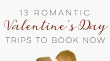 13 Romantic Valentine's Day Trips to Book Right Now