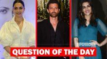 Who Would You Like To See Opposite Hrithik Roshan In Satte Pe Satta Remake- Deepika Padukone Or Kriti Sanon?