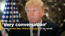 The Latest: Trump denies Rep. Wilson's account of his words