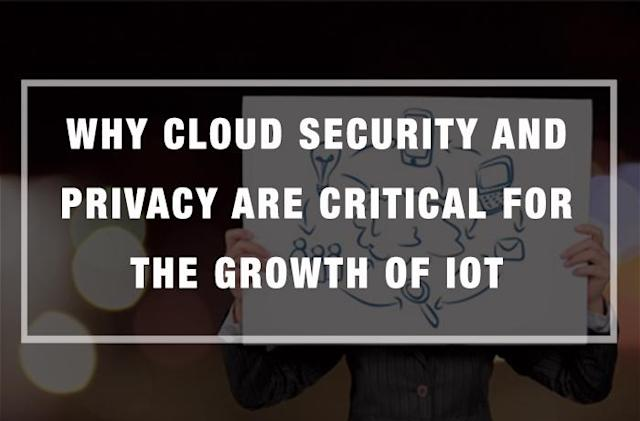 Why Cloud Security and Privacy are Critical for the Growth of IoT