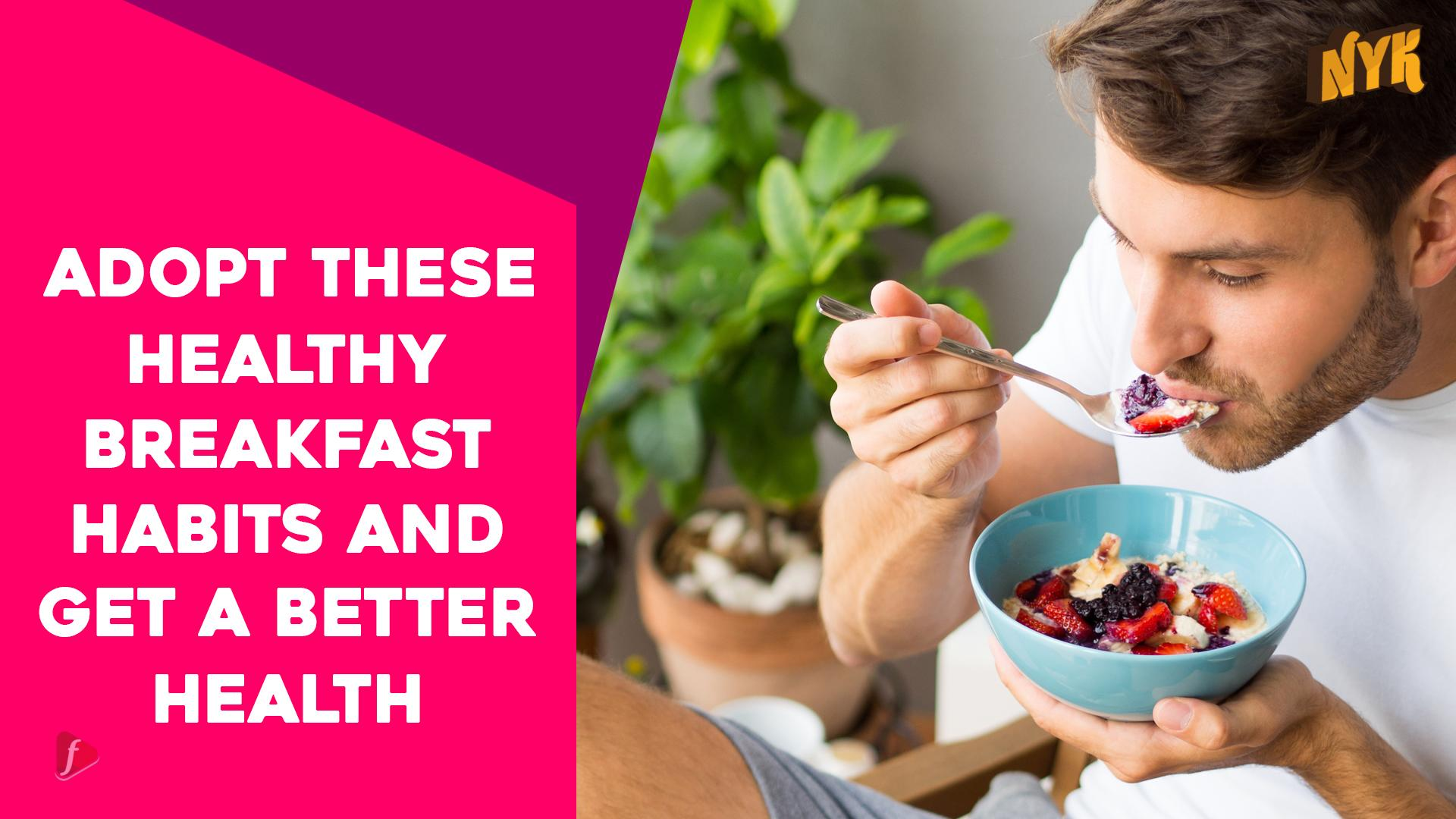 Top 3 Breakfast Habits You Should Adopt For Better Health [Video]
