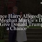 """Prince Harry Allegedly Told Meghan Markle's Dad to """"Give Donald Trump a Chance"""""""