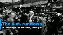 Yahoo Finance's Morning Rundown, January 16