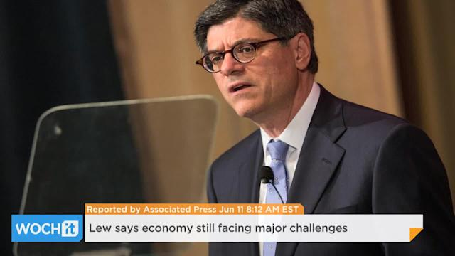 Lew Says Economy Still Facing Major Challenges