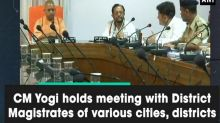 CM Yogi holds meeting with District Magistrates of various cities, distri