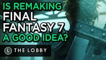 Is Remaking Final Fantasy 7 a Good Idea? - The Lobby