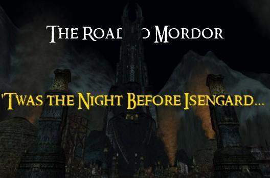 The Road to Mordor: 'Twas the night before Isengard...