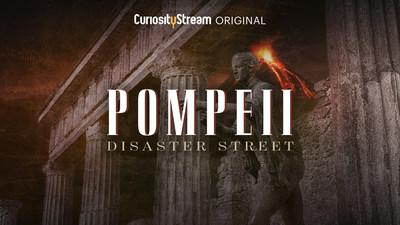 """CuriosityStream Unearths New Facts and Surprising Revelations in the World Premiere Documentary """"Pompeii: Disaster Street"""""""