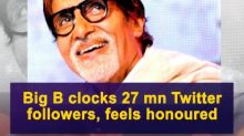 Big B clocks 27 mn Twitter followers, feels honoured