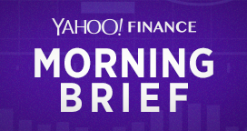 Yahoo Finance S Morning Brief